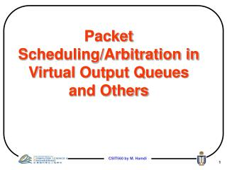 Packet Scheduling/Arbitration in Virtual Output Queues and Others