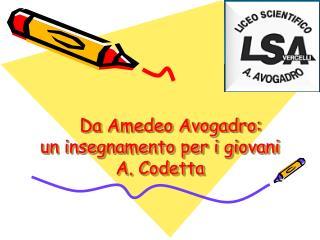 Da Amedeo Avogadro:                   un insegnamento per i giovani A. Codetta