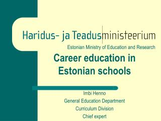 Career education in  Estonian  schools Imbi Henno General  Education Department