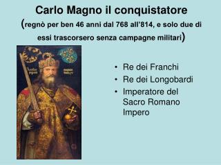 Re dei Franchi Re dei Longobardi Imperatore del Sacro Romano Impero