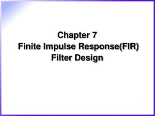 Chapter 7  Finite Impulse Response(FIR) Filter Design