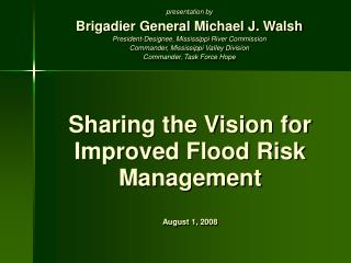 Sharing the Vision for Improved Flood Risk Management  August 1, 2008