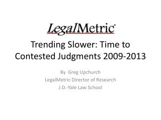 Trending Slower: Time to Contested Judgments 2009-2013