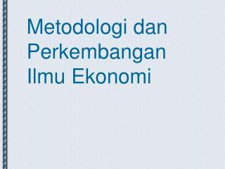 Metodologi dan Perkembangan Ilmu Ekonomi
