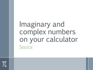 Imaginary and complex numbers on your calculator