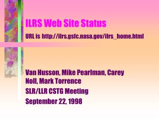 ILRS Web Site Status URL is ilrs.gsfc.nasa/ilrs_home.html