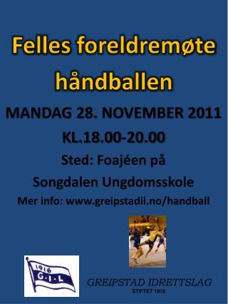 MANDAG 28. NOVEMBER 2011 KL.18.00-20.00 Sted :  Foajéen på Songdalen Ungdomsskole