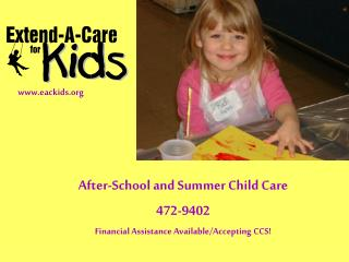 After-School and Summer Child Care 472-9402 Financial Assistance Available/Accepting CCS!