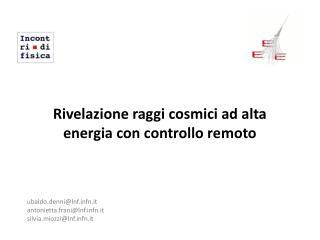 Rivelazione raggi cosmici ad alta energia con controllo remoto