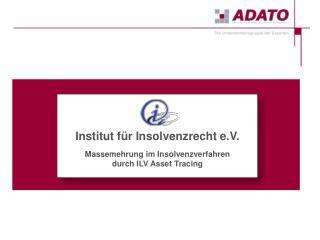 Institut für Insolvenzrecht e.V. Massemehrung im Insolvenzverfahren durch ILV Asset Tracing