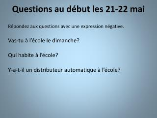 Questions au d�but les 21-22  mai