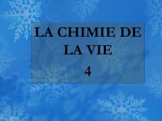 LA CHIMIE DE LA VIE 4