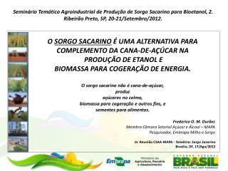 O  SORGO SACARINO  É UMA ALTERNATIVA PARA COMPLEMENTO DA CANA-DE-AÇÚCAR NA  PRODUÇÃO DE ETANOL E