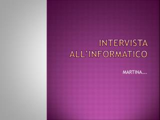 INTERVISTA ALL�INFORMATICO