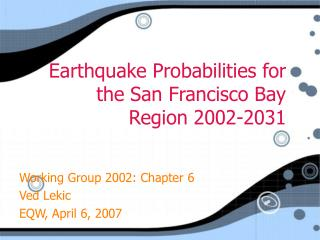 Earthquake Probabilities for the San Francisco Bay Region 2002-2031