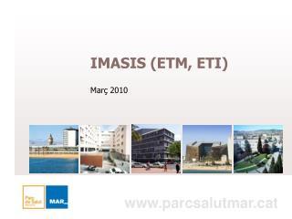 IMASIS (ETM, ETI) Març 2010