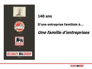 140 ans D'une entreprise familiale à… Une famille d'entreprises