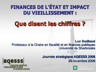 Luc Godbout Professeur à la Chaire en fiscalité et en finances publiques Université de Sherbrooke