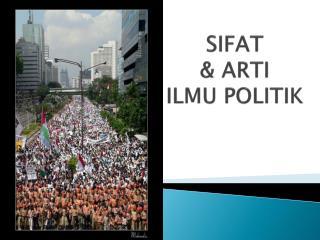 SIFAT  & ARTI  ILMU POLITIK