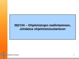 582104  –  Ohjelmistojen mallintaminen, Johdatus ohjelmistotuotantoon