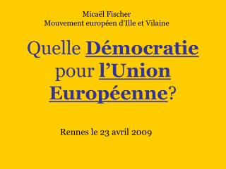 Quelle  D�mocratie  pour  l�Union Europ�enne ?