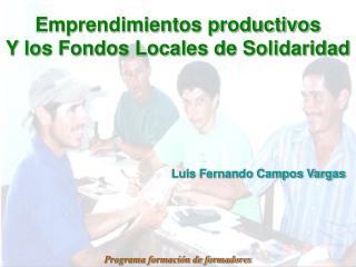 Emprendimientos productivos Y los Fondos Locales de Solidaridad