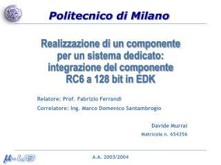 Relatore: Prof. Fabrizio Ferrandi Correlatore: Ing. Marco Domenico Santambrogio Davide Murrai