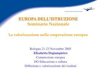 EUROPA DELL'ISTRUZIONE Seminario Nazionale La valorizzazione nella cooperazione europea