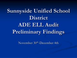 Sunnyside Unified School District ADE ELL Audit  Preliminary Findings