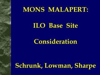 MONS  MALAPERT: ILO  Base  Site  Consideration Schrunk, Lowman, Sharpe