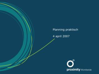 Planning praktisch 4 april 2007