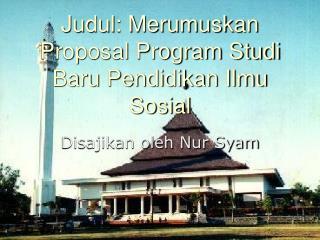 Judul: Merumuskan Proposal Program Studi Baru Pendidikan Ilmu Sosial