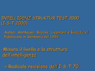 INTELLIGENZ STRUKTUR TEST 2000 ( I-S-T 2000 )    Autori: Amthauer, Brocke, Liepmann e Beauducel