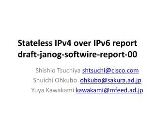 Stateless  IPv4  over  IPv6  report draft- janog - softwire -report-00
