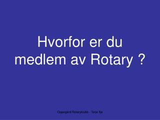 Hvorfor er du  medlem av Rotary ?