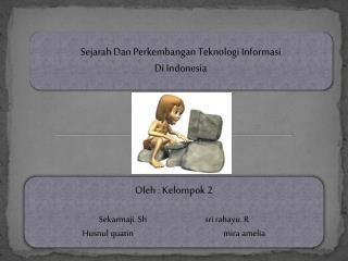 Sejarah  Dan  Perkembangan Teknologi Informasi Di  Indonesia