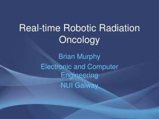 Real-time Robotic Radiation Oncology