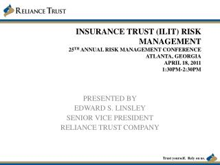 PRESENTED BY EDWARD S. LINSLEY SENIOR VICE PRESIDENT RELIANCE TRUST COMPANY