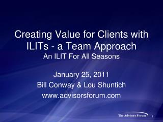 Creating Value for Clients with ILITs - a Team Approach An ILIT For All Seasons