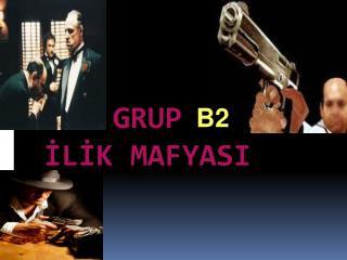 GRUP  İLİK MAFYASI
