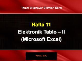 Hafta 11 Elektronik Tablo – II (Microsoft Excel)