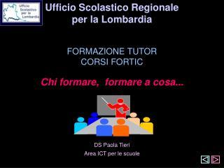 Ufficio Scolastico Regionale  per la Lombardia FORMAZIONE TUTOR CORSI FORTIC