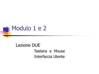 Modulo 1 e 2