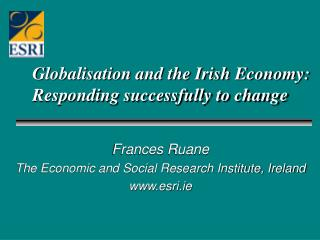 Globalisation and the Irish Economy:  Responding successfully to change