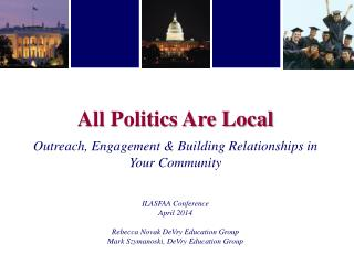 All Politics Are Local Outreach, Engagement & Building Relationships in Your Community