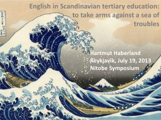 English in Scandinavian  t ertiary e ducation : to  take  arms  against a  sea  of  troubles