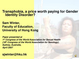 Transphobia, a price worth paying for Gender Identity Disorder?     Sam Winter,