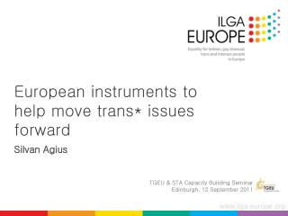 European instruments to help move trans* issues forward Silvan Agius
