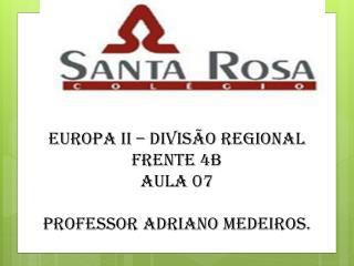 EUROPA II – Divisão Regional Frente 4B Aula 07 Professor Adriano Medeiros.