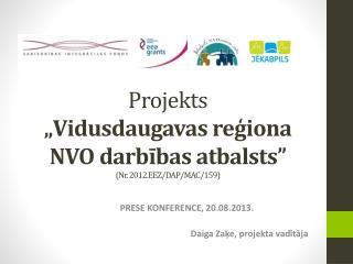 """Projekt s """" Vidusdaugavas reģiona  NVO  darbības atbalsts """" ( Nr. 2012.EEZ/DAP/MAC/159 )"""